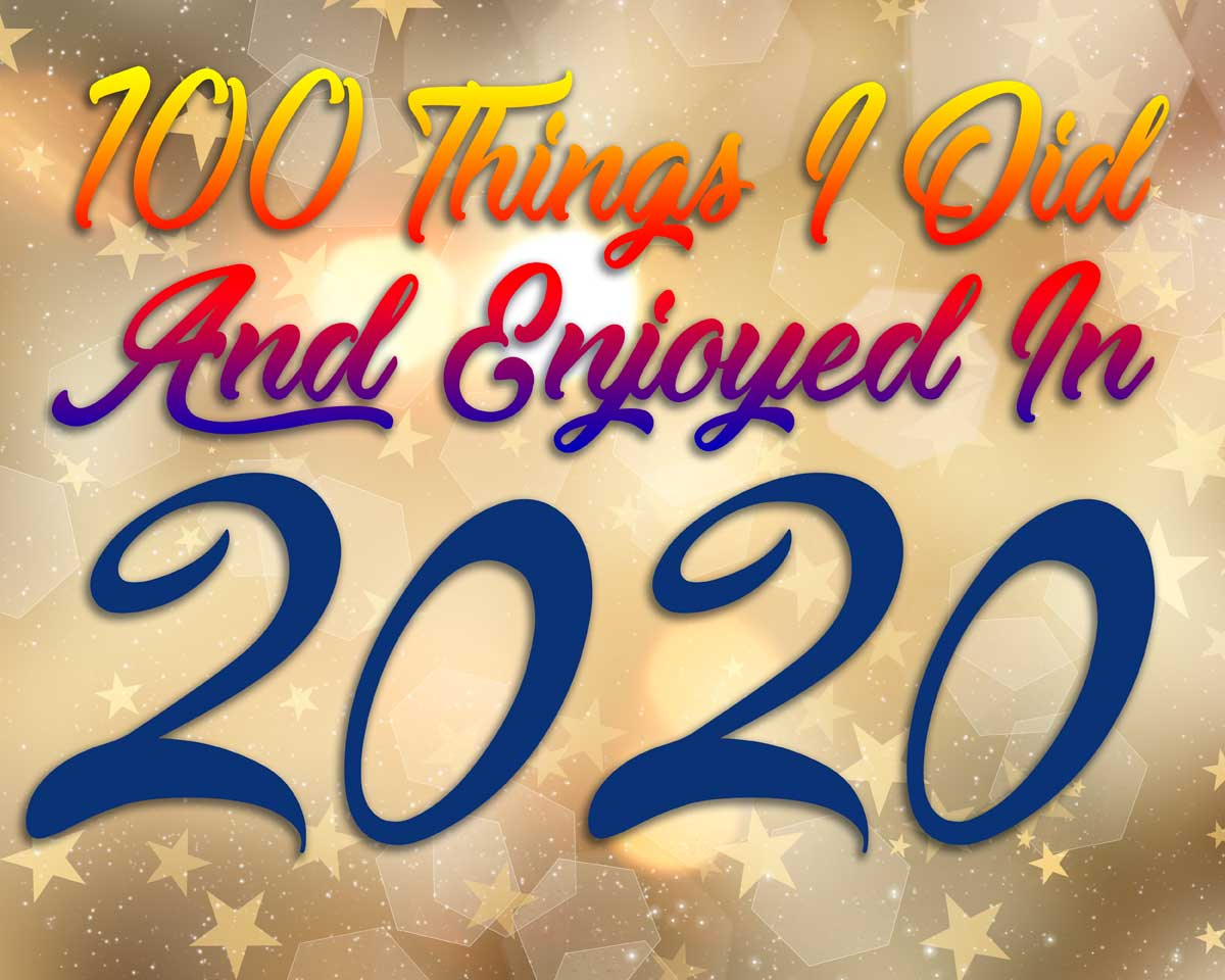 100 Things I Did and Enjoyed in 2020